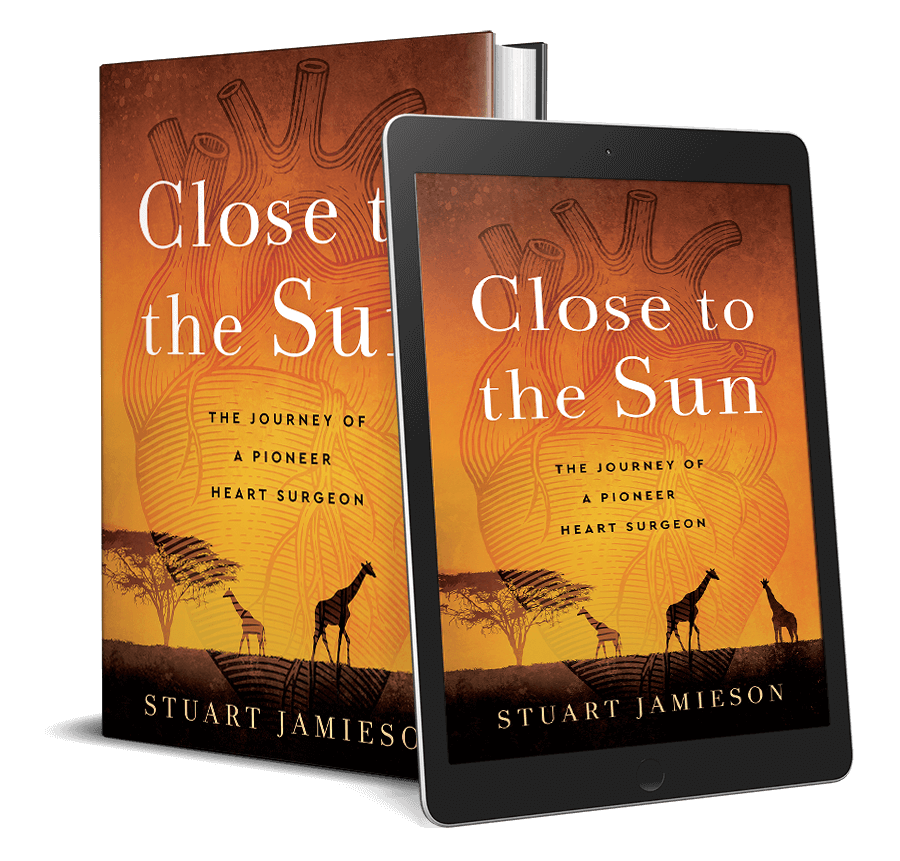 Close to the Sun: The Journey of a Pioneer Heart Surgeon - Stuart Jamieson